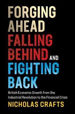 Forging Ahead, Falling Behind, and Fighting Back by Nicholas Crafts