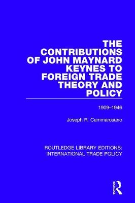 The Contributions of John Maynard Keynes to Foreign Trade Theory and Policy, 1909-1946 by Joseph R. Cammarosano