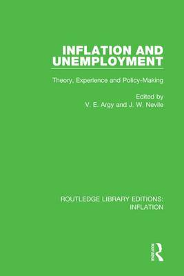Inflation and Unemployment: Theory, Experience and Policy Making by Victor E. Argy