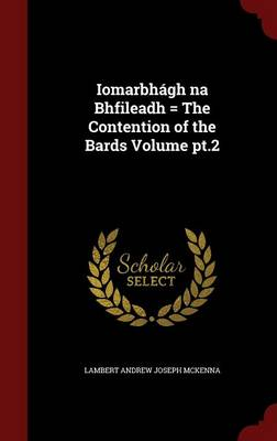 Iomarbhagh Na Bhfileadh = the Contention of the Bards Volume PT.2 by Lambert Andrew Joseph McKenna