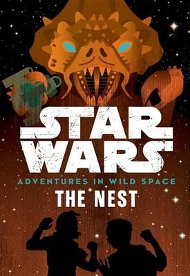 Star Wars: Adventures in Wild Space: The Nest by Tom Huddleston