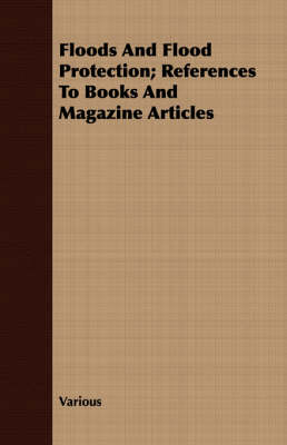 Floods And Flood Protection; References To Books And Magazine Articles by Various