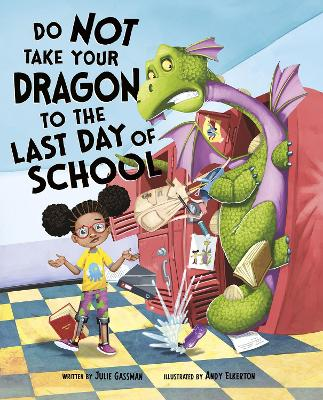 Do Not Take Your Dragon to the Last Day of School by Julie Gassman
