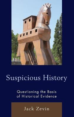 Suspicious History: Questioning the Basis of Historical Evidence book