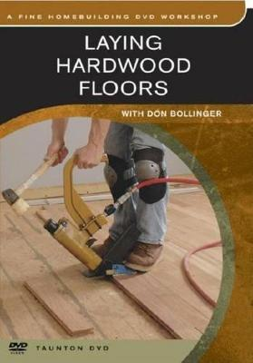 Laying Hardwood Floors by Don Bollinger