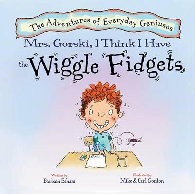 Mrs. Gorski, I Think I Have the Wiggle Fidgets by Barbara Esham