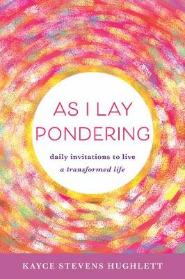 As I Lay Pondering: Daily Invitations to Live a Transformed Life book
