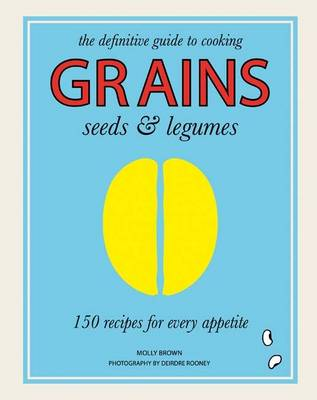 Grains, Seeds & Legumes by Molly Brown