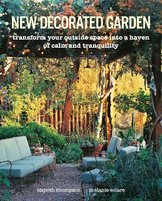 New Decorated Garden: Transform Your Outside Space into a Haven of Calm and Tranquility by Elspeth Thompson