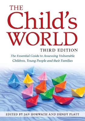 The Child's World, Third Edition: The Essential Guide to Assessing Vulnerable Children, Young People and Their Families by Jan Horwath