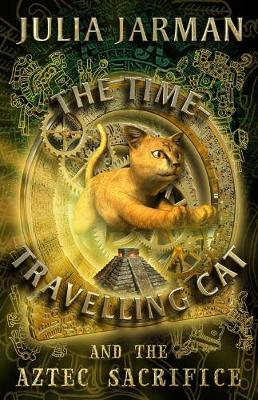 The Time-Travelling Cat and the Aztec Sacrifice by Julia Jarman