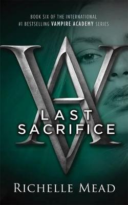 Last Sacrifice: A Vampire Academy Novel Volume 6 by Richelle Mead
