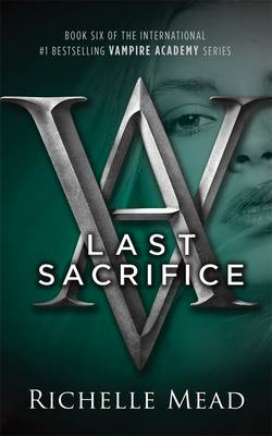 Last Sacrifice: A Vampire Academy Novel Volume 6 by Richelle Mead