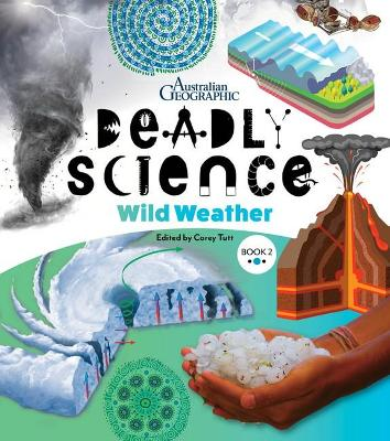Deadly Science - Wild Weather: Book 2 by Australian Geographic & Edited by Corey Tutt
