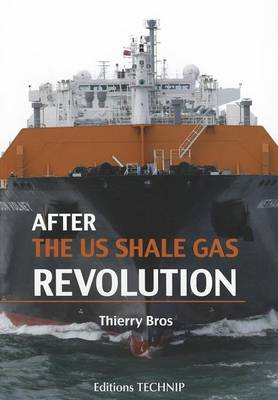 After the US Shale Gas Revolution by Thierry Bros
