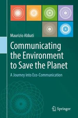 Communicating the Environment to Save the Planet by Maurizio Abbati