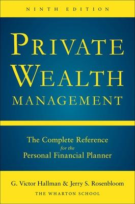 Private Wealth Management: The Complete Reference for the Personal Financial Planner, Ninth Edition by G.Victor Hallman