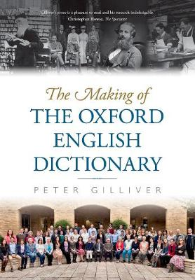 The Making of the Oxford English Dictionary by Peter Gilliver