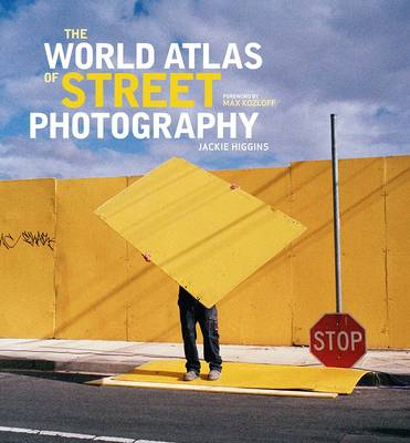 The World Atlas of Street Photography by Jackie Higgins