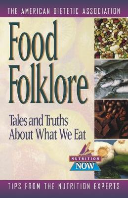 Food Folklore - Tales and Truths About What We Eat by ADA (American Dietetic Association)