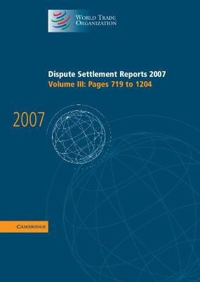 Dispute Settlement Reports 2007: Volume 3, Pages 719-1204 by World Trade Organization