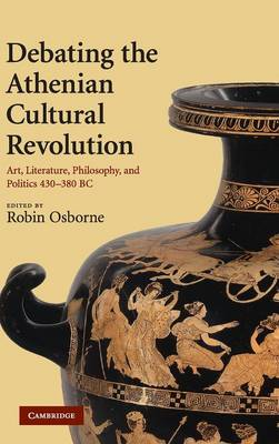 Debating the Athenian Cultural Revolution by Robin Osborne