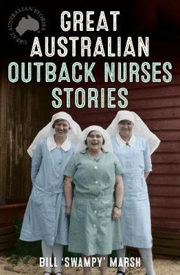 Great Australian Outback Nurses Stories by Bill Marsh