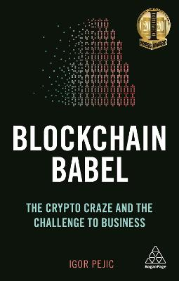 Blockchain Babel: The Crypto Craze and the Challenge to Business by Igor Pejic
