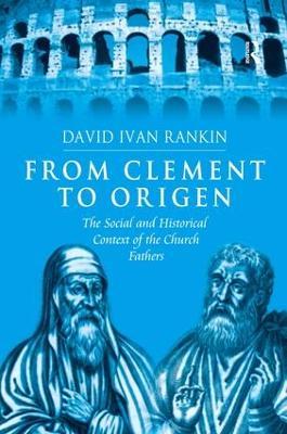 From Clement to Origen by David Ivan Rankin