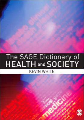 SAGE Dictionary of Health and Society by Kevin White
