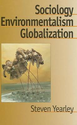 Sociology, Environmentalism, Globalization by Steven Yearley