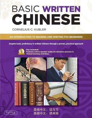 Basic Written Chinese: Move From Complete Beginner Level to Basic  Proficiency (Audio CD Included) by Cornelius C. Kubler