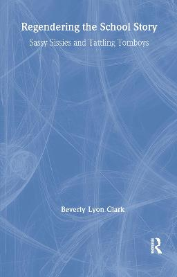 Regendering the School Story by Beverly Lyon Clark