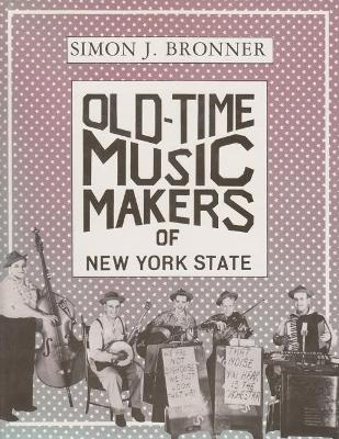 Old-Time Music Makers of New York State by Simon J. Bronner