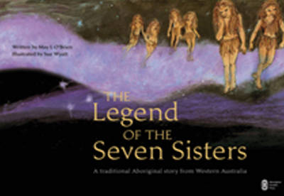 The Legend of the Seven Sisters: A Traditional Aboriginal Story from Western Australia by May L. O'Brien
