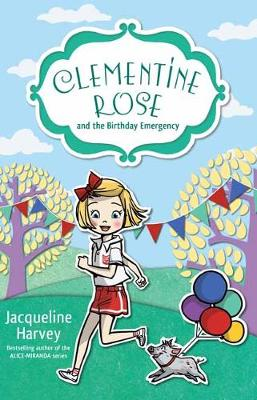 Clementine Rose and the Birthday Emergency 10 by Jacqueline Harvey