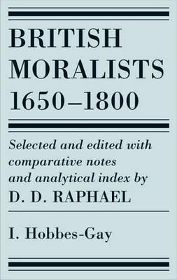 British Moralists: 1650-1800 British Moralists: 1650-1800 (Volumes 1) Hobbes-Gay v. 1 by D. D. Raphael
