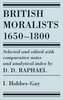 British Moralists: 1650-1800 British Moralists: 1650-1800 (Volumes 1) Hobbes-Gay v. 1 by D. D. Raphael