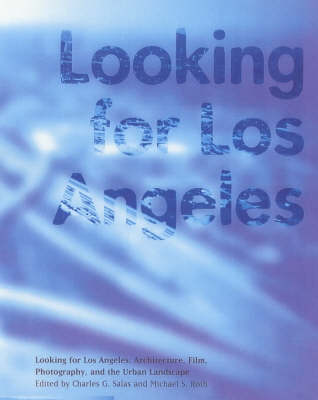 Looking for Los Angeles - Architecture, Film, Photography and the Urban Landscape by . Salas