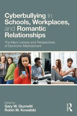 Cyberbullying in Schools, Workplaces, and Romantic Relationships: The Many Lenses and Perspectives of Electronic Mistreatment by Robin M. Kowalski