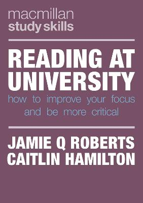 Reading at University: How to Improve Your Focus and Be More Critical by Jamie Q Roberts