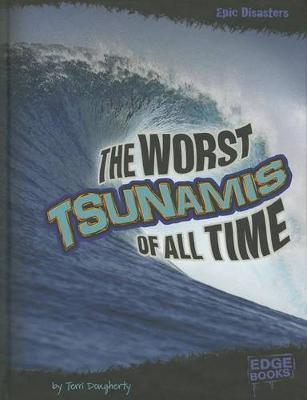 The Worst Tsunamis of All Time by Terri Dougherty