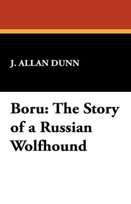 Boru: The Story of a Russian Wolfhound by J Allan Dunn