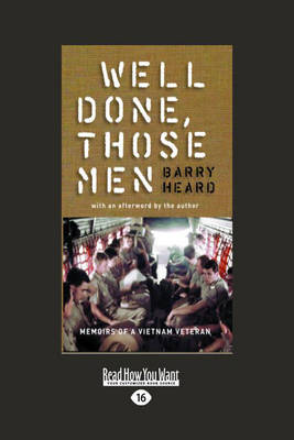 Well Done Those Men: Memoirs of a Vietnam Veteran by Barry Heard