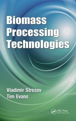 Biomass Processing Technologies by Vladimir Strezov