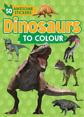 Dinosaurs to Colour: 50 Awesome Stickers by Parragon Books Ltd