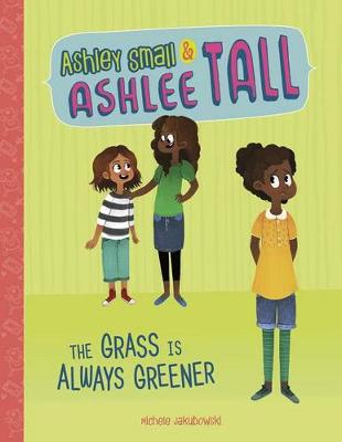 Ashley Small & Ashlee Tall: Grass Is Always Greener by Michele Jakubowski