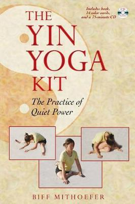The Yin Yoga Kit: The Practice of Quiet Power by Biff Mithoefer