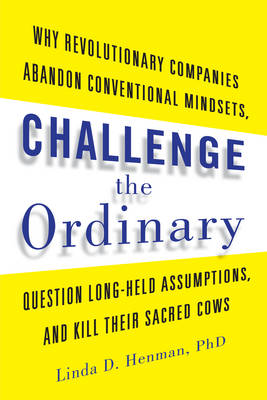 Challenge the Ordinary by Linda D. Henman