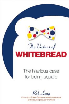 The Virtues of Whitebread by Rob Long